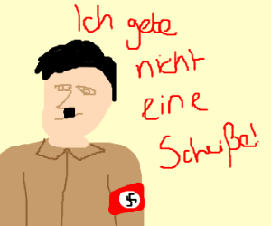 Hitler: Not giving a shit.