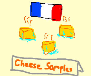 French cheese are wet and smelly.