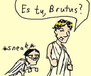 Brutus sneaking up on julius cesear
