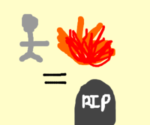 Walking in with fire equals your death