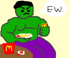 Hulk dissatisfied  with ketchup on fries