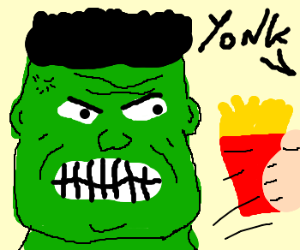Steal Hulk's food. Hulk gets angry.