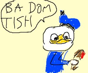 duck sayin ba dom tish