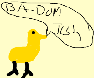 Duck says: Ba Dum Tish!