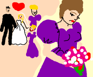 Always a bride's maid, never a bride