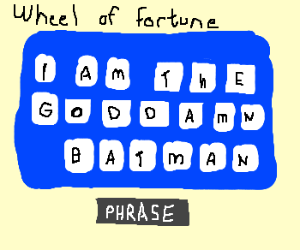 If Batman was on Wheel of Fortune...