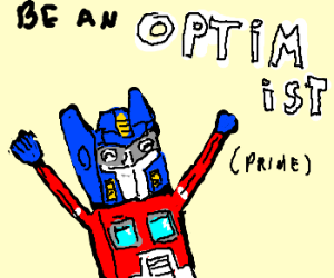 Be An Optimist Prime, Not A Negatron!