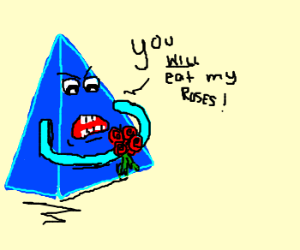 Blue triangle will make you eat roses!