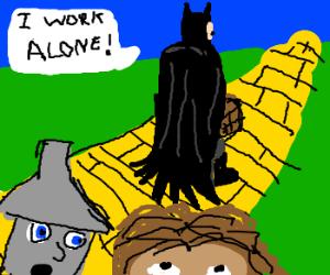 Batman is dorothy wizard of oz