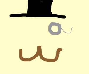 Mustache, monocle and top hat.