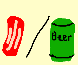 bacon? or beer can...