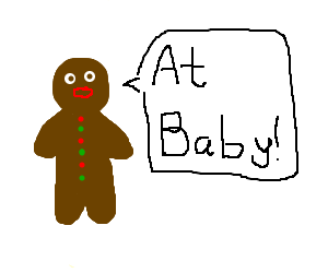 Gingerbread cookie yells at baby