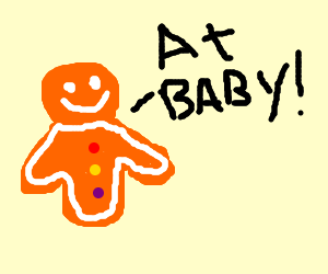 """gingerbread man says """"at baby!"""""""