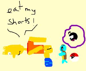 Bart Simpson tells pokemon to eat shorts