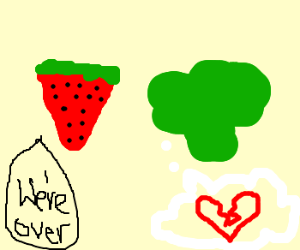 Strawberry breaks broccoli's heart