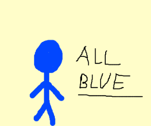 I'm afraid I just blue myself