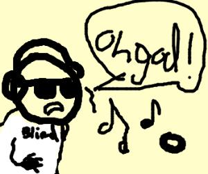 Blind man is terrified of earphones