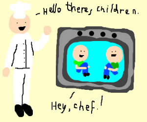 """Hello there, children."" ""Hey, chef."""