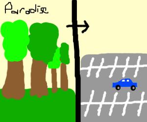 paved paradise; put up a parking lot
