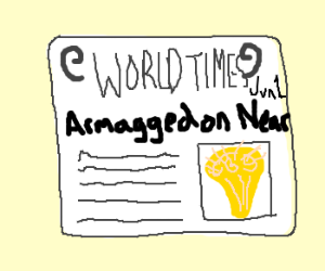Armaggedon is near, says newspaper