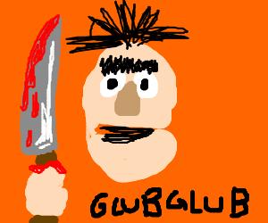 Unibrow w/ bloody knife talks jibberish