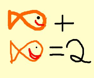 Fish + Fish = 2