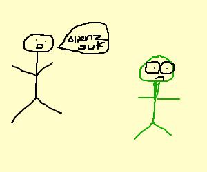 Stick man is racist against aliens