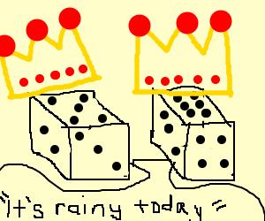Royal dice discuss meteorology.