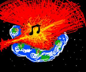 Music is world destruction.