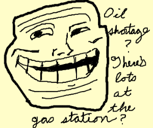 Trollface solves oil shortage