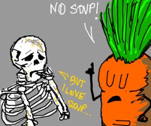 "Carrot says to skeleton "" no soup!"""