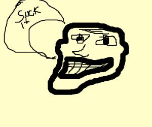 Giant trollface says suck it