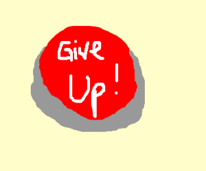 "The ""give-up"" button."