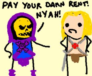he-man owes rent for castle grayskull.