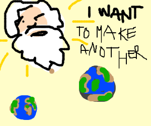 Satisfied God now wants a new own planet