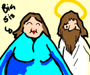 Jesus's big sister is fat
