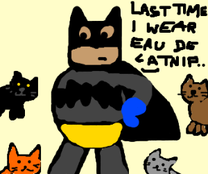 Batman regrets wearing catnip cologne