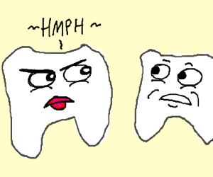 lady tooth is mad with sir tooth