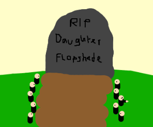 Daughter Flopshade Is Dead... :-(