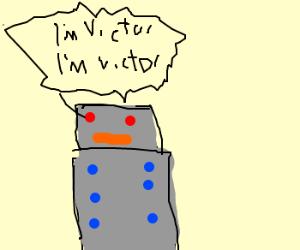 Annoying robot named victor. Yada yada