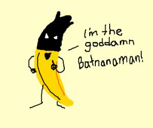 Batman is a banana