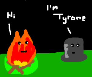 Campfire greets hat named Tyrone.