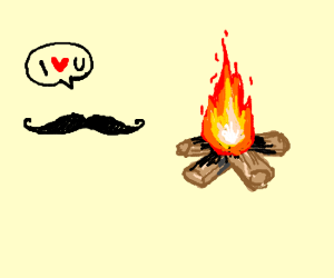 mustache is in love with fire
