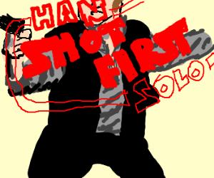 Han shot first.........