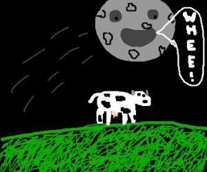 theMoon jumping over a cowAnd goes whee!