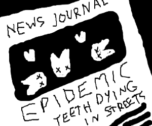 News Flash: Teeth dying in the streets