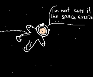 Astronaut questions existence of space. - drawing by Ivan F