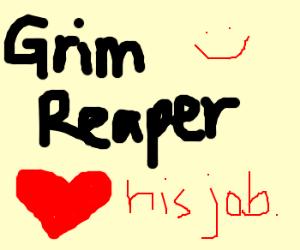 The Grim Reaper loves his job. <3