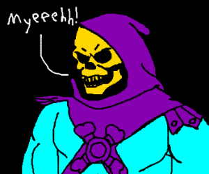 "The Skeletor says ""Myeeehh!"""