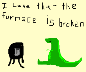 Dinosaur loves broken furnace